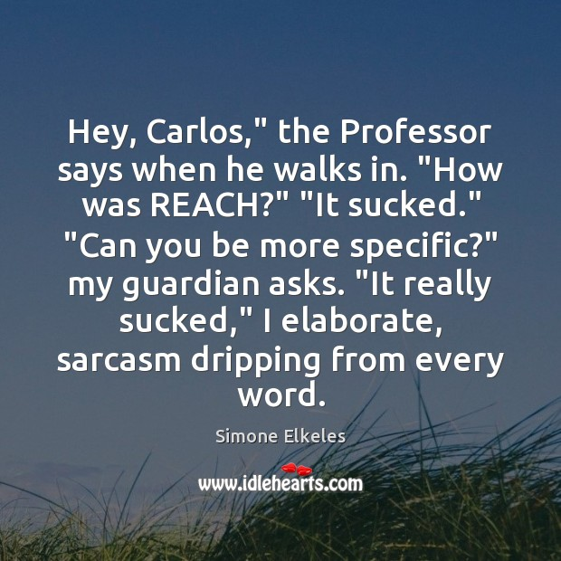 """Image, Hey, Carlos,"""" the Professor says when he walks in. """"How was REACH?"""" """""""