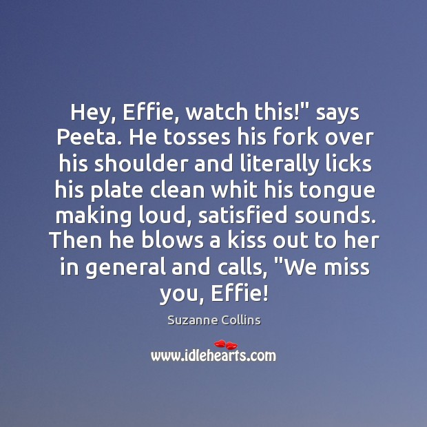 """Image, Hey, Effie, watch this!"""" says Peeta. He tosses his fork over his"""