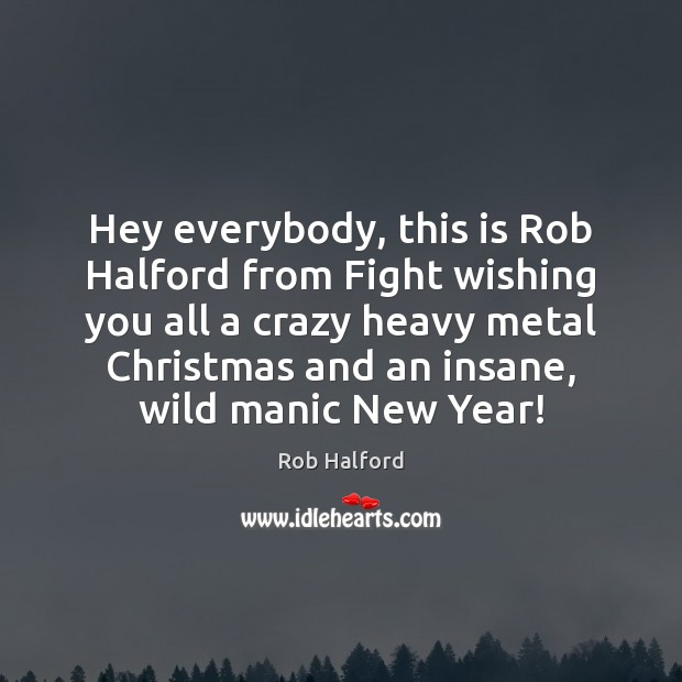 Hey everybody, this is Rob Halford from Fight wishing you all a