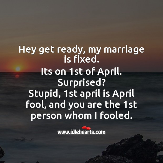 Hey get ready, my marriage is fixed. Fool's Day Messages Image