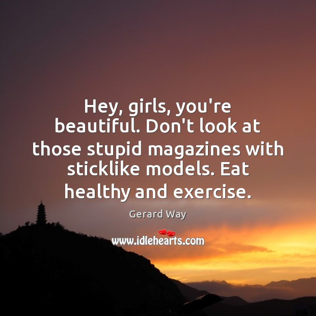 Hey, girls, you're beautiful. Don't look at those stupid magazines with sticklike You're Beautiful Quotes Image