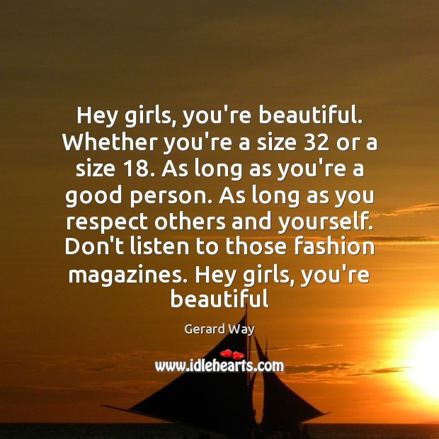 Image, Hey girls, you're beautiful. Whether you're a size 32 or a size 18. As