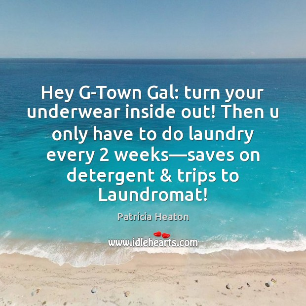 Hey G-Town Gal: turn your underwear inside out! Then u only have Image