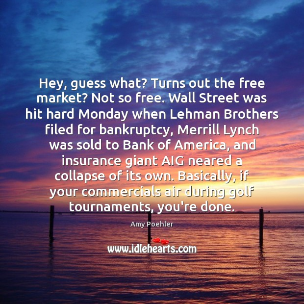 Hey, guess what? Turns out the free market? Not so free. Wall Amy Poehler Picture Quote