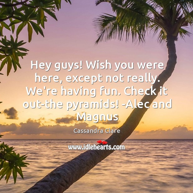 Hey guys! Wish you were here, except not really. We're having fun. Image