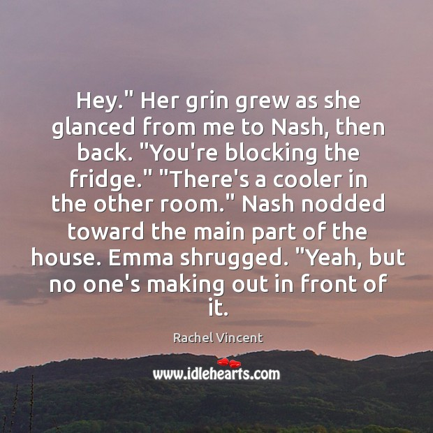 """Hey."""" Her grin grew as she glanced from me to Nash, then Image"""