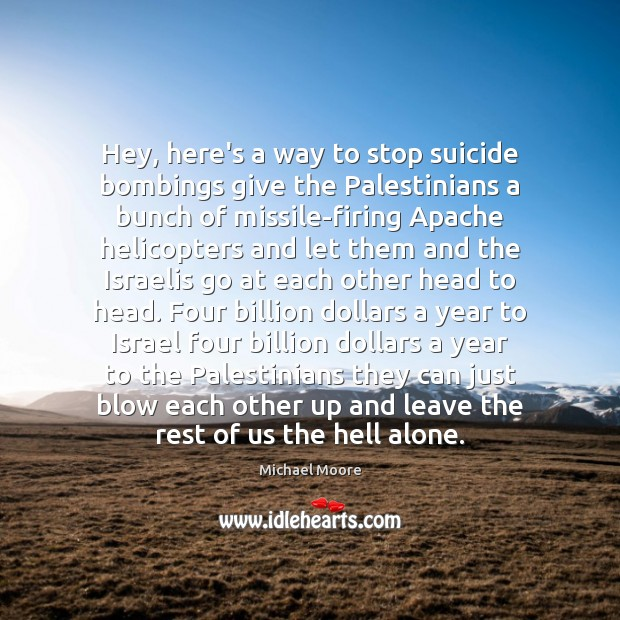 Image, Hey, here's a way to stop suicide bombings give the Palestinians a