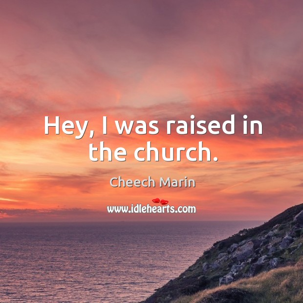 Hey, I was raised in the church. Image