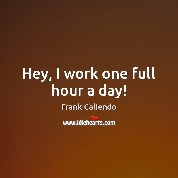 Hey, I work one full hour a day! Image