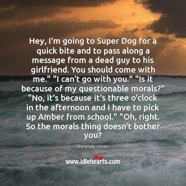 Hey, I'm going to Super Dog for a quick bite and to Image