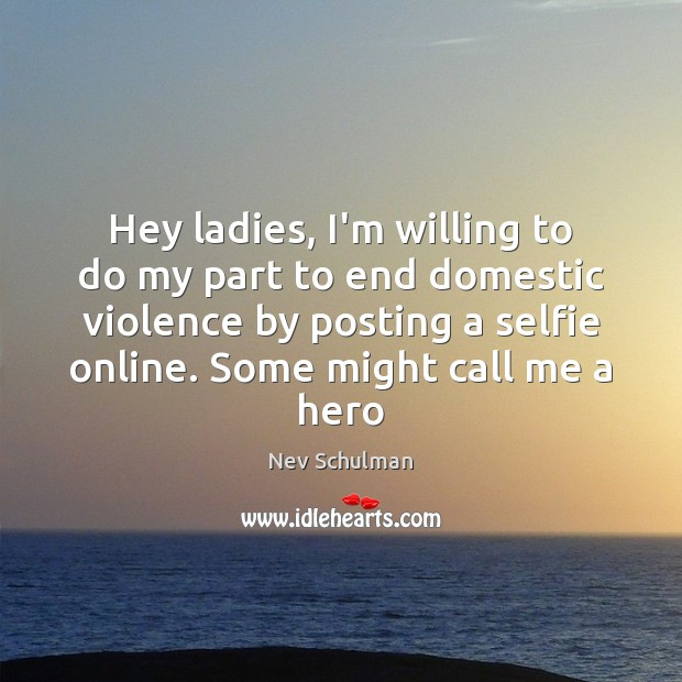 Image, Hey ladies, I'm willing to do my part to end domestic violence