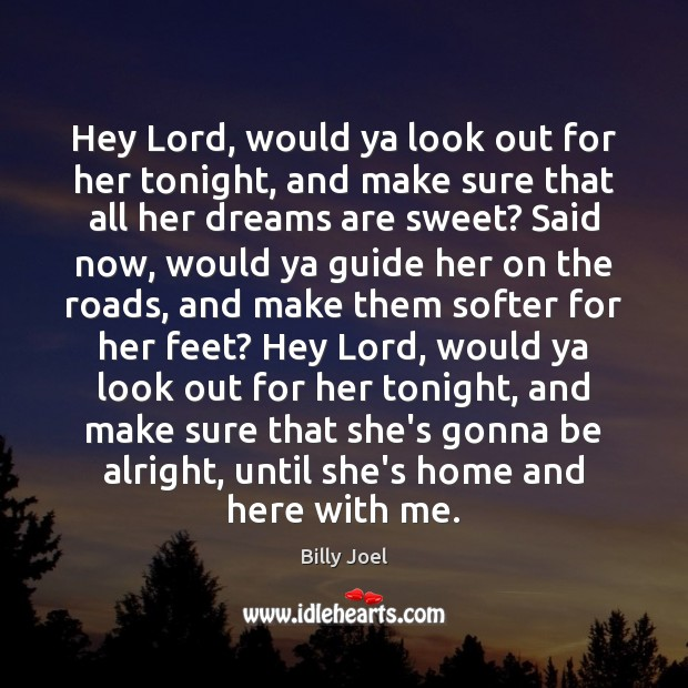 Image, Hey Lord, would ya look out for her tonight, and make sure