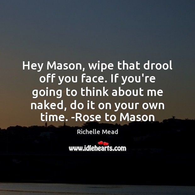 Image, Hey Mason, wipe that drool off you face. If you're going to