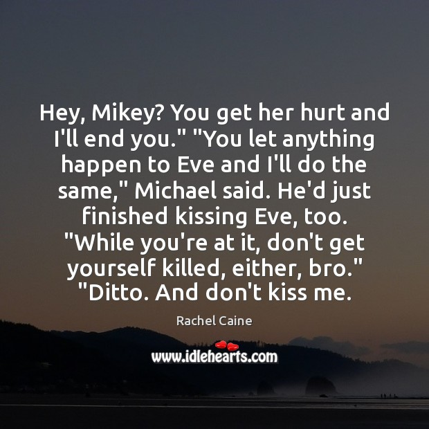 "Hey, Mikey? You get her hurt and I'll end you."" ""You let Image"