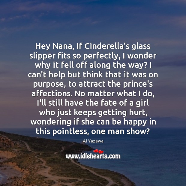 Hey Nana, If Cinderella's glass slipper fits so perfectly, I wonder why Ai Yazawa Picture Quote
