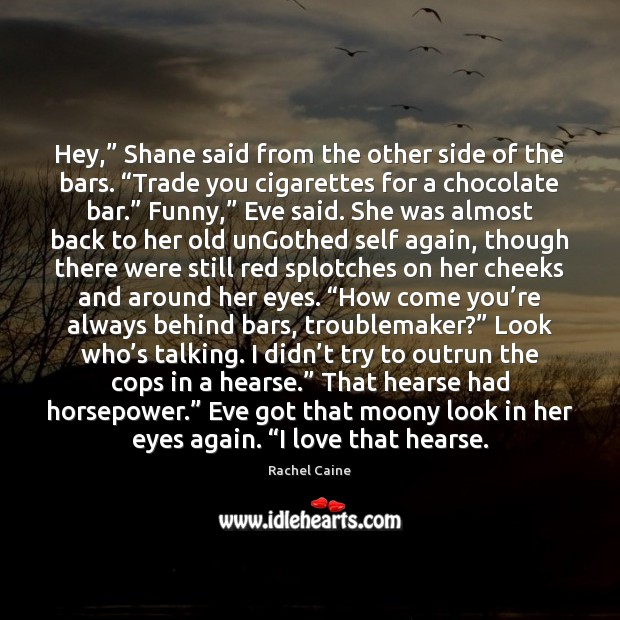 """Hey,"""" Shane said from the other side of the bars. """"Trade you Rachel Caine Picture Quote"""