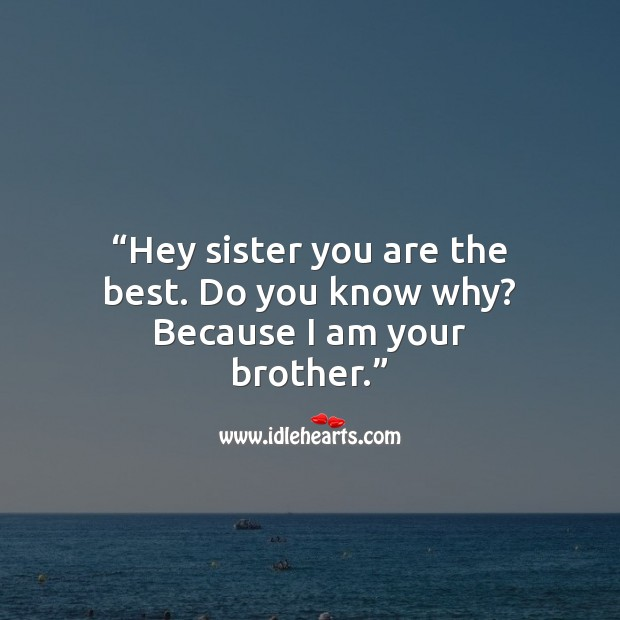 Hey sister you are the best. Do you know why? because I am your brother. Raksha Bandhan Messages Image