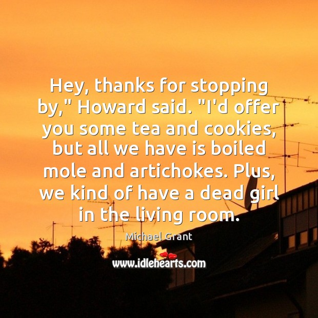 """Image, Hey, thanks for stopping by,"""" Howard said. """"I'd offer you some tea"""