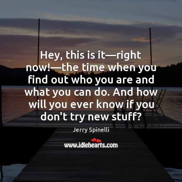 Hey, this is it—right now!—the time when you find out Jerry Spinelli Picture Quote