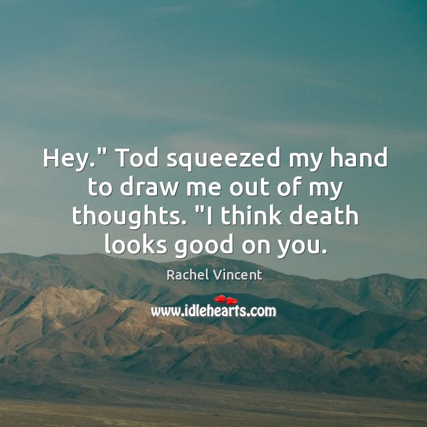 """Hey."""" Tod squeezed my hand to draw me out of my thoughts. """" Image"""