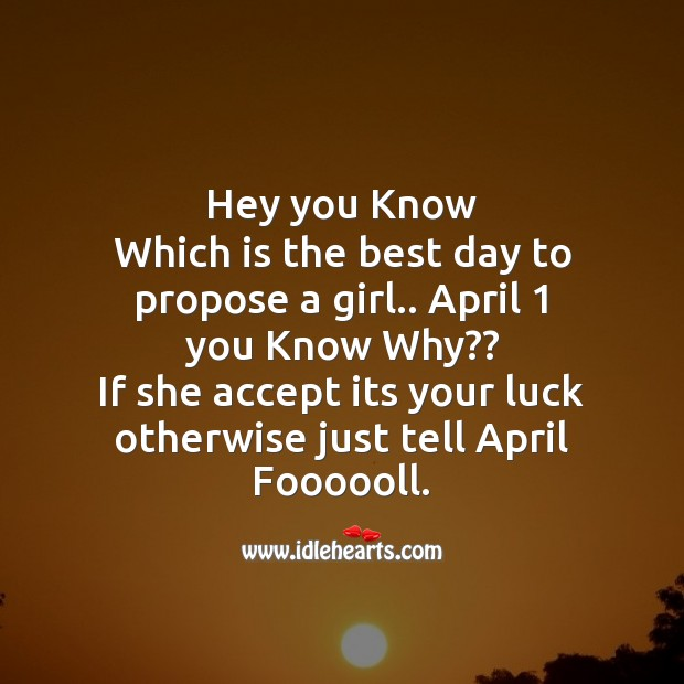 Hey you know which is the best day to propose a girl.. April 1 Fool's Day Messages Image
