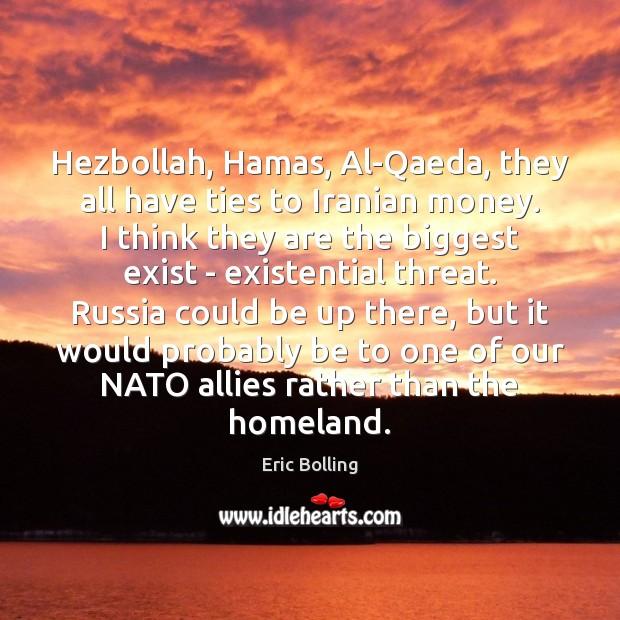 Hezbollah, Hamas, Al-Qaeda, they all have ties to Iranian money. I think Image
