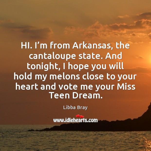 Image, HI. I'm from Arkansas, the cantaloupe state. And tonight, I hope