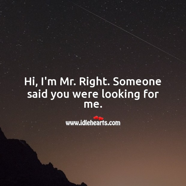 Image, Hi, I'm Mr. Right. Someone said you were looking for me.