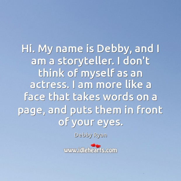 Hi. My name is Debby, and I am a storyteller. I don't Debby Ryan Picture Quote