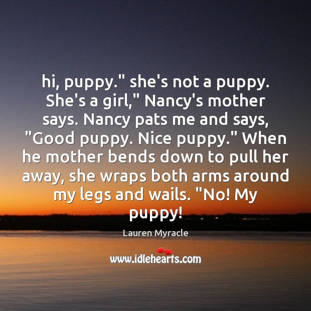 """Hi, puppy."""" she's not a puppy. She's a girl,"""" Nancy's mother says. Lauren Myracle Picture Quote"""