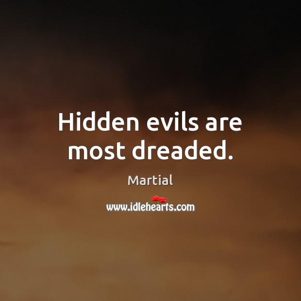 Hidden evils are most dreaded. Martial Picture Quote
