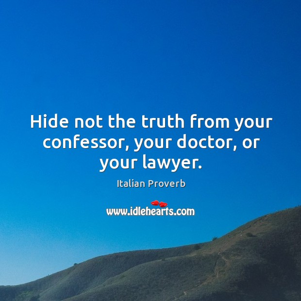 Image, Hide not the truth from your confessor, your doctor, or your lawyer.