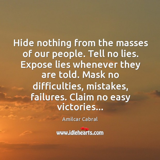 Hide nothing from the masses of our people. Tell no lies. Expose Image