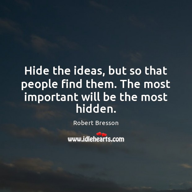Hide the ideas, but so that people find them. The most important will be the most hidden. Image