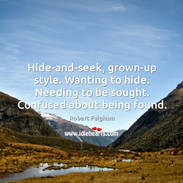 Image, Hide-and-seek, grown-up style. Wanting to hide. Needing to be sought. Confused about