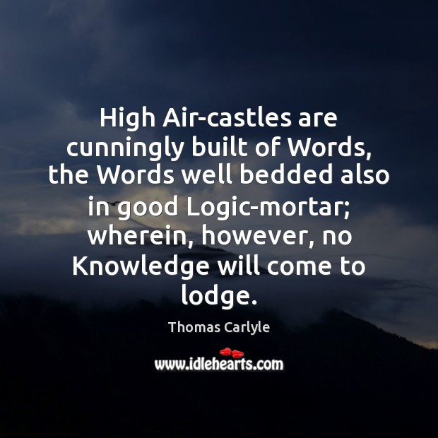 Image, High Air-castles are cunningly built of Words, the Words well bedded also