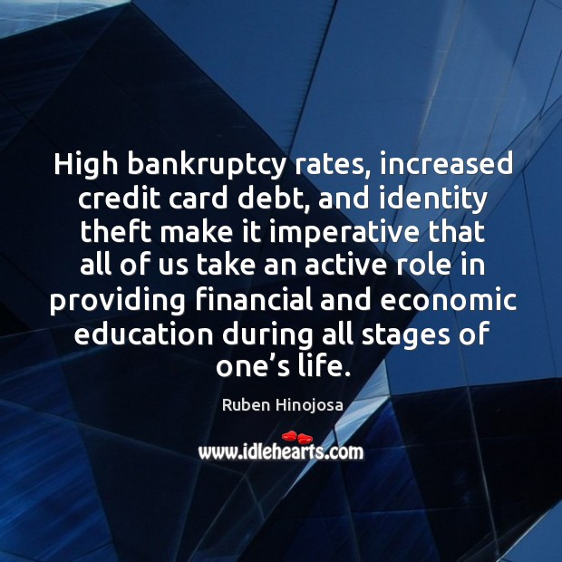High bankruptcy rates, increased credit card debt Ruben Hinojosa Picture Quote