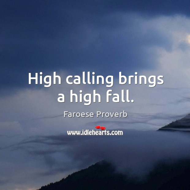 High calling brings a high fall. Faroese Proverbs Image
