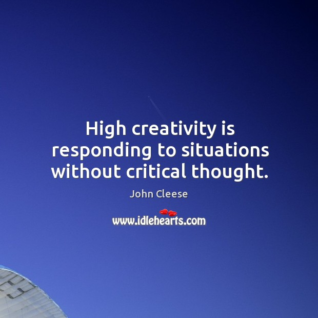High creativity is responding to situations without critical thought. Image