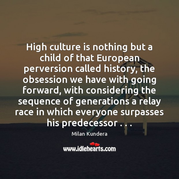 High culture is nothing but a child of that European perversion called Milan Kundera Picture Quote