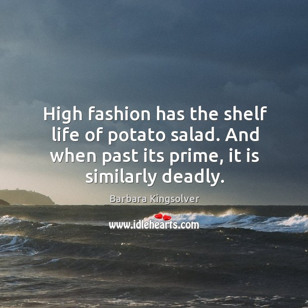 High fashion has the shelf life of potato salad. And when past Image