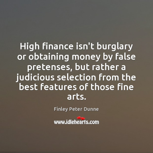 High finance isn't burglary or obtaining money by false pretenses, but rather Finance Quotes Image