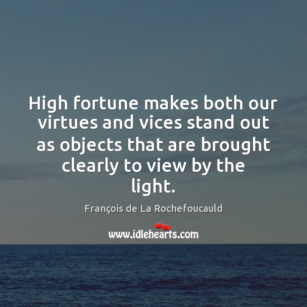 Image, High fortune makes both our virtues and vices stand out as objects