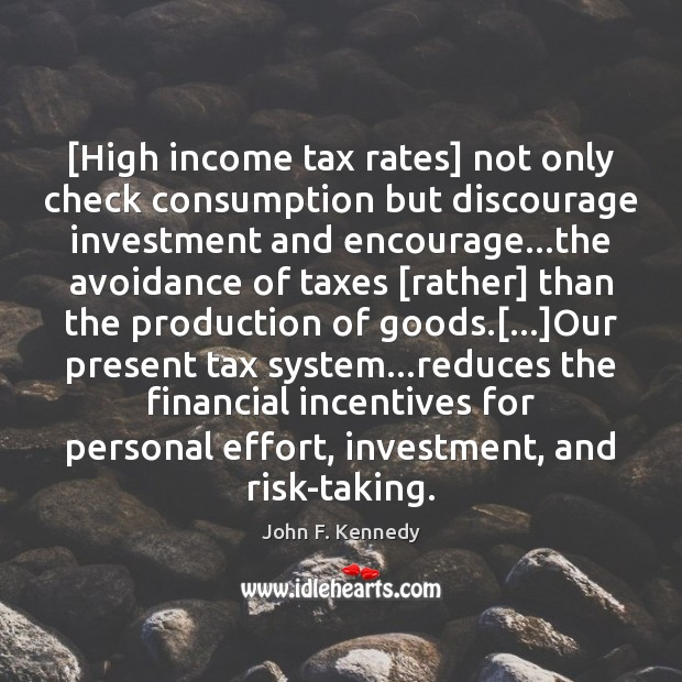 [High income tax rates] not only check consumption but discourage investment and Image