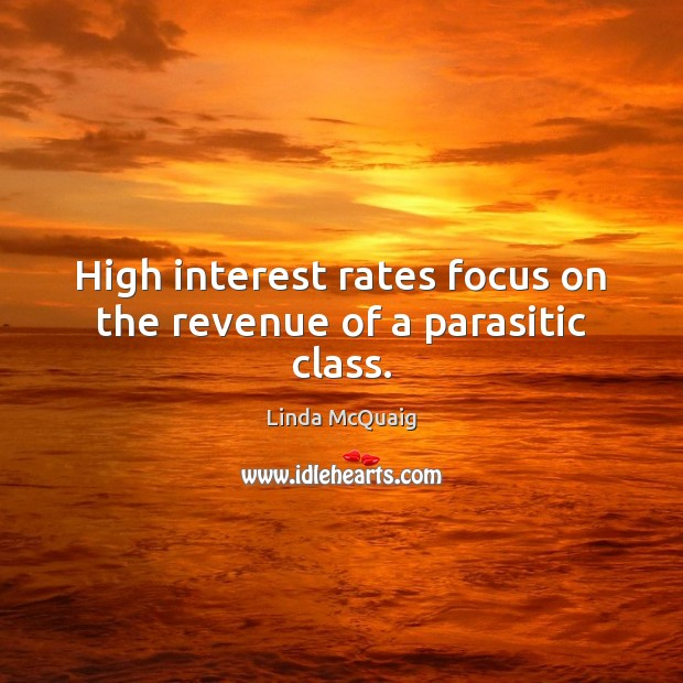 High interest rates focus on the revenue of a parasitic class. Image