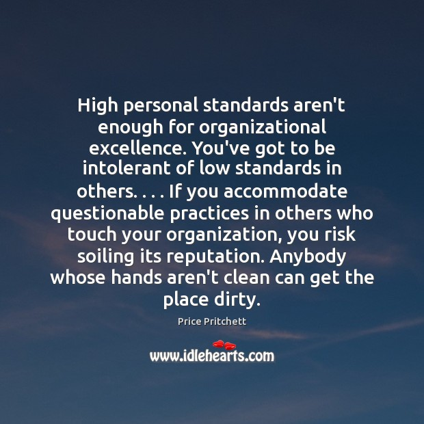 High personal standards aren't enough for organizational excellence. You've got to be Image