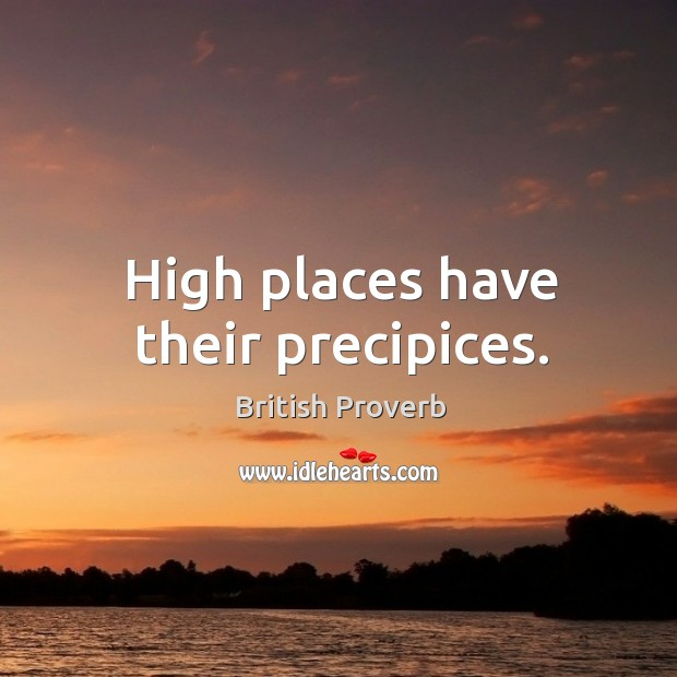 High places have their precipices. British Proverbs Image