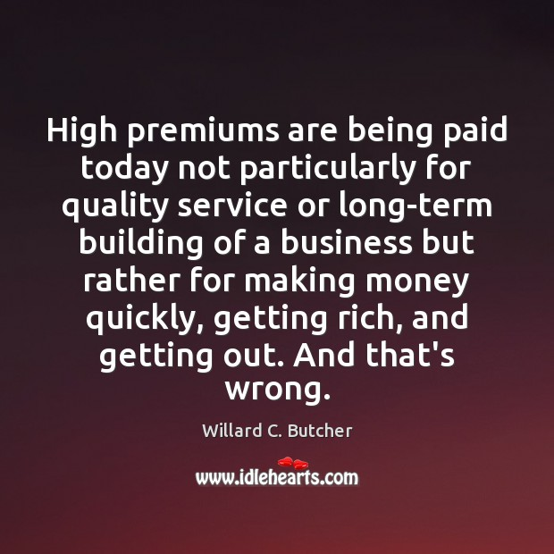 High premiums are being paid today not particularly for quality service or Image