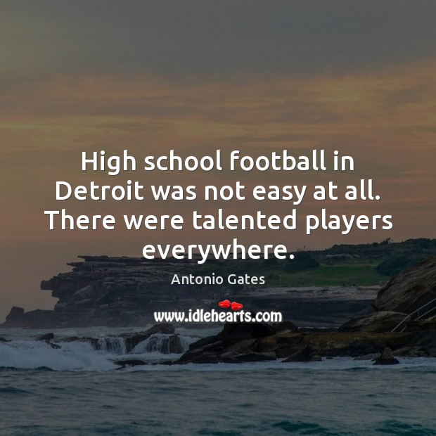 High school football in Detroit was not easy at all. There were Football Quotes Image