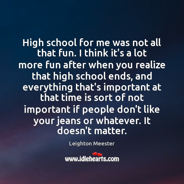 High school for me was not all that fun. I think it's Image